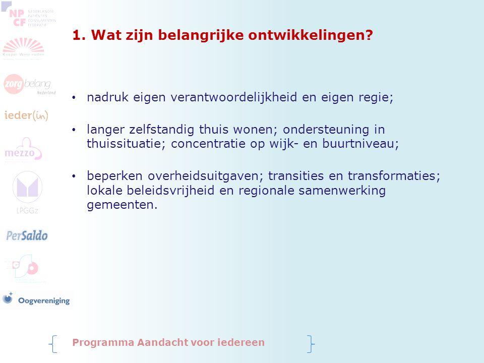 1. Wat zijn belangrijke ontwikkelingen? nadruk eigen verantwoordelijkheid en eigen regie; langer zelfstandig thuis wonen; ondersteuning in thuissituat