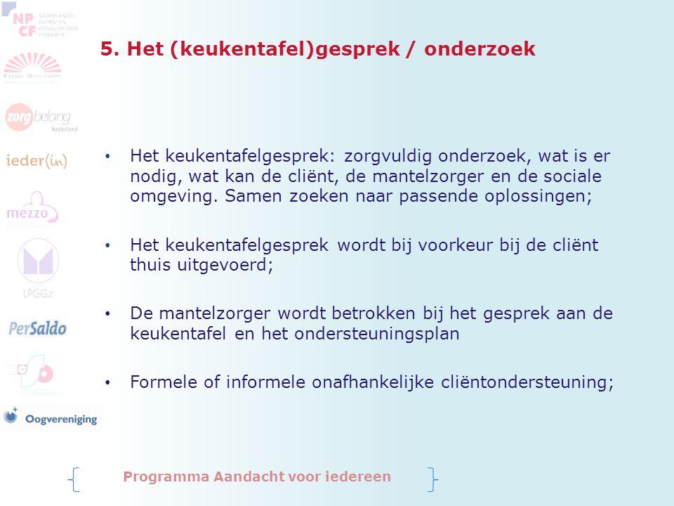 5. Het (keukentafel)gesprek / onderzoek Programma Aandacht voor iedereen Het keukentafelgesprek: zorgvuldig onderzoek, wat is er nodig, wat kan de cli