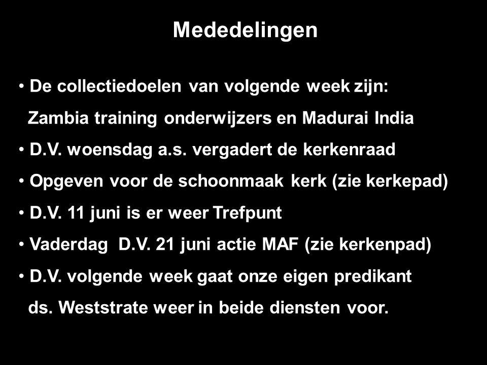 Mededelingen De collectiedoelen van volgende week zijn: Zambia training onderwijzers en Madurai India D.V.