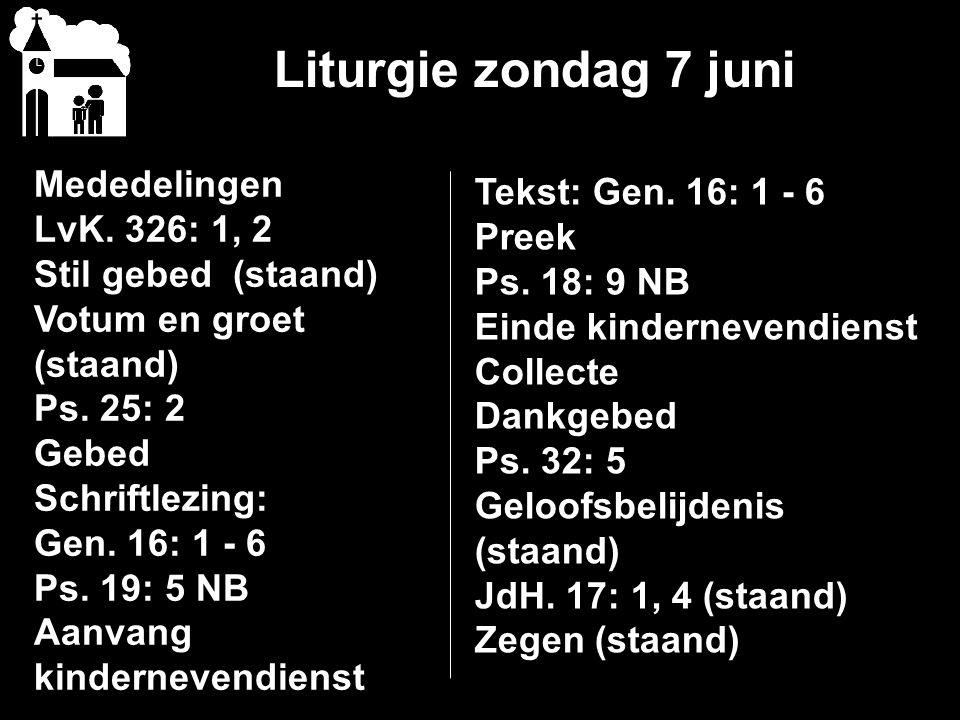 Liturgie zondag 7 juni Mededelingen LvK.326: 1, 2 Stil gebed (staand) Votum en groet (staand) Ps.