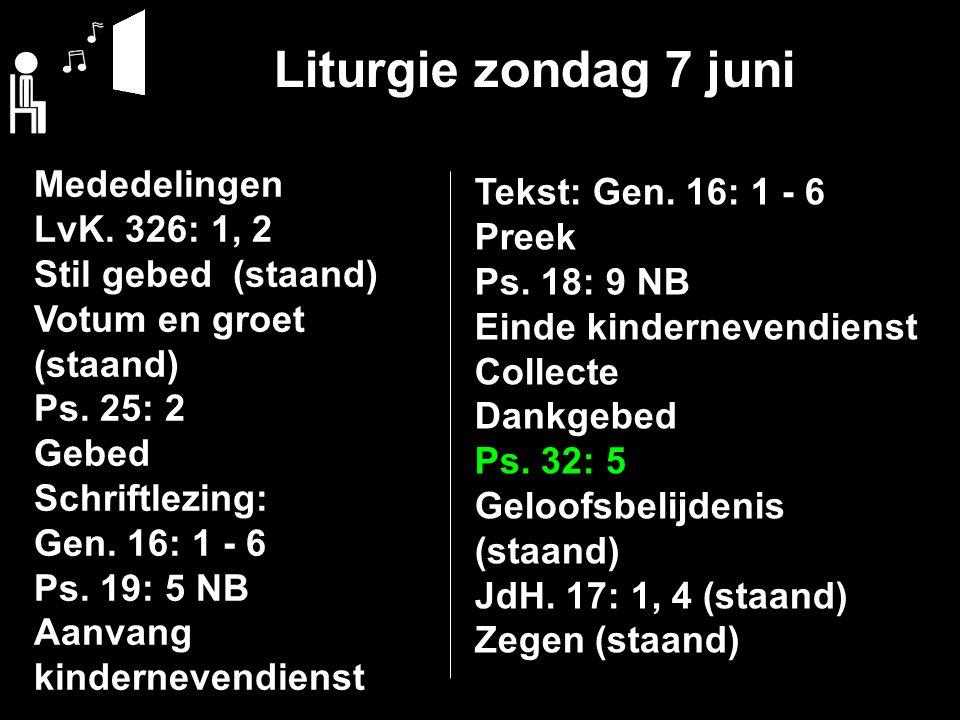 Liturgie zondag 7 juni Mededelingen LvK. 326: 1, 2 Stil gebed (staand) Votum en groet (staand) Ps.