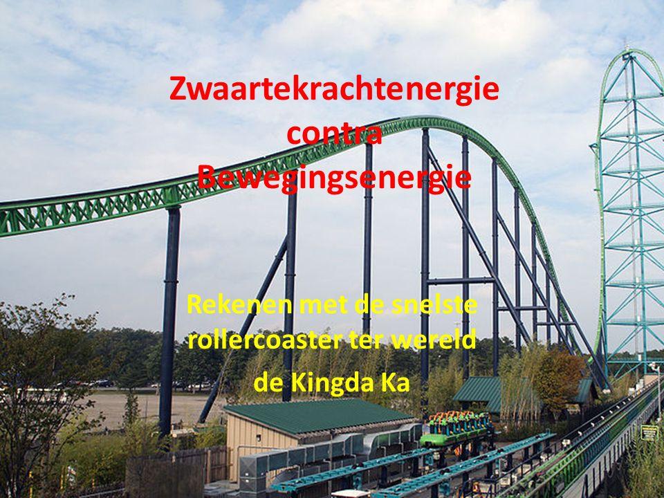 Zwaartekrachtenergie contra Bewegingsenergie Rekenen met de snelste rollercoaster ter wereld de Kingda Ka