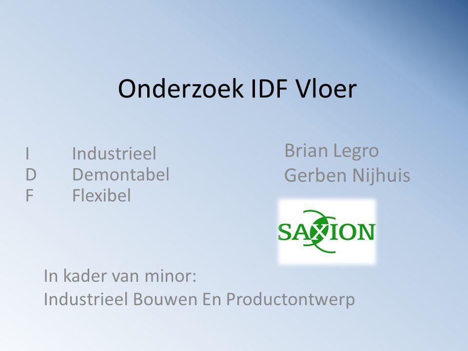 Onderzoek IDF Vloer Brian Legro Gerben Nijhuis In kader van minor: Industrieel Bouwen En Productontwerp IIndustrieel DDemontabel FFlexibel