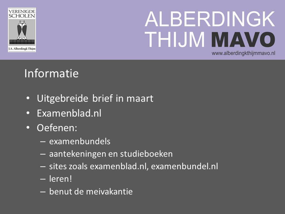 Informatie Uitgebreide brief in maart Examenblad.nl Oefenen: – examenbundels – aantekeningen en studieboeken – sites zoals examenblad.nl, examenbundel.nl – leren.