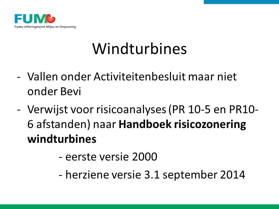 Windturbines -Vallen onder Activiteitenbesluit maar niet onder Bevi -Verwijst voor risicoanalyses (PR 10-5 en PR10- 6 afstanden) naar Handboek risicozonering windturbines - eerste versie 2000 - herziene versie 3.1 september 2014