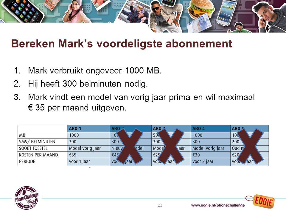 23 1.Mark verbruikt ongeveer 1000 MB. 2.Hij heeft 300 belminuten nodig.