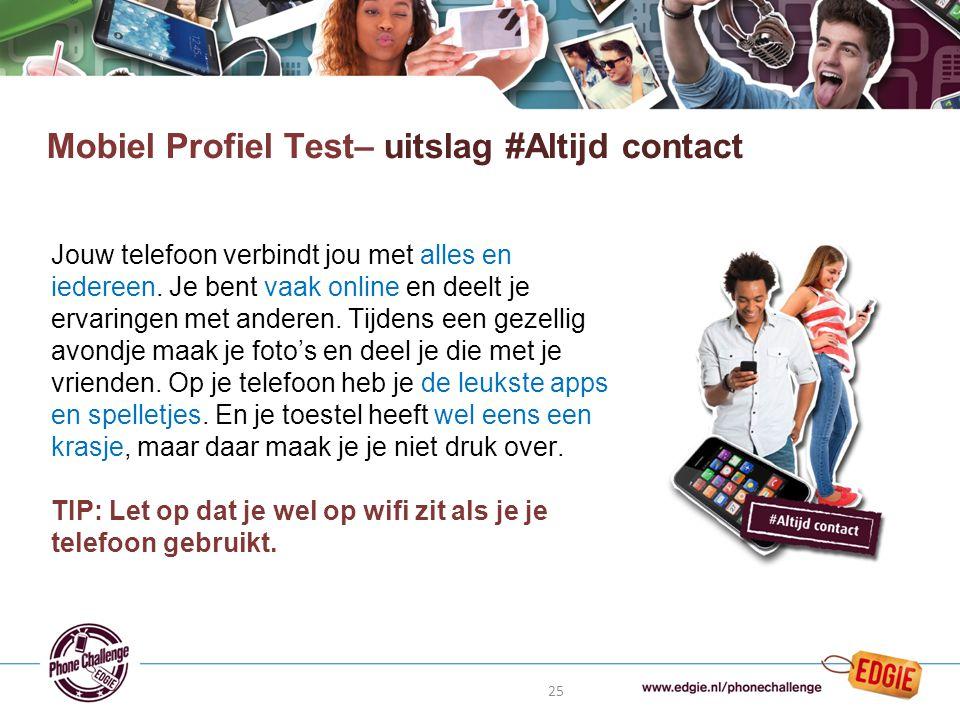 25 Mobiel Profiel Test– uitslag #Altijd contact Jouw telefoon verbindt jou met alles en iedereen.