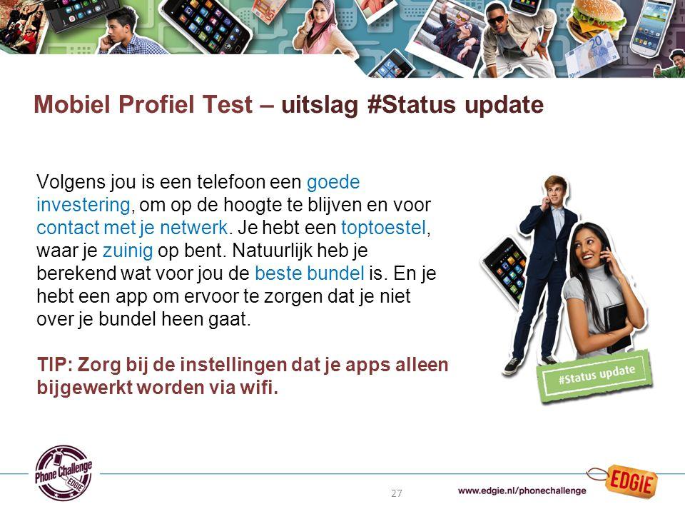 27 Mobiel Profiel Test – uitslag #Status update Volgens jou is een telefoon een goede investering, om op de hoogte te blijven en voor contact met je netwerk.