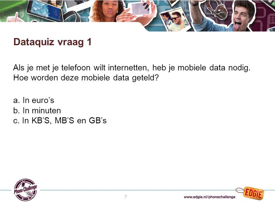 8 Als je met je telefoon wilt internetten, heb je mobiele data nodig.
