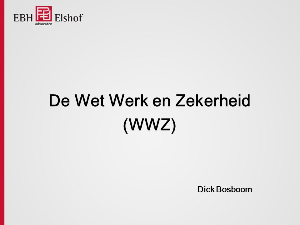 De Wet Werk en Zekerheid (WWZ) Dick Bosboom