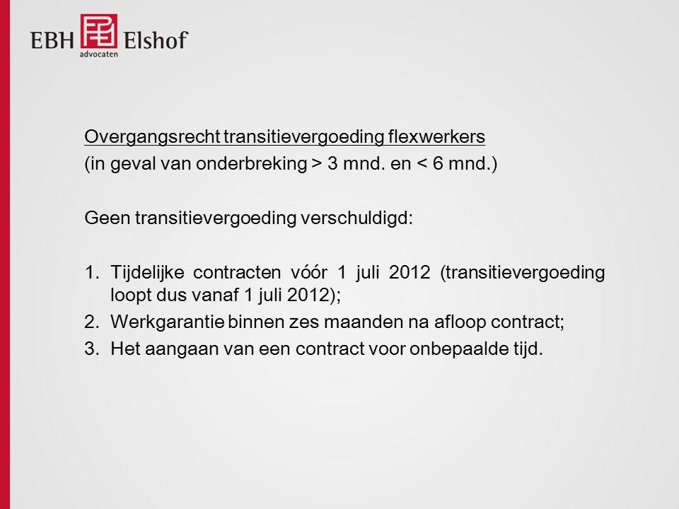 Overgangsrecht transitievergoeding flexwerkers (in geval van onderbreking > 3 mnd. en < 6 mnd.) Geen transitievergoeding verschuldigd: 1.Tijdelijke co