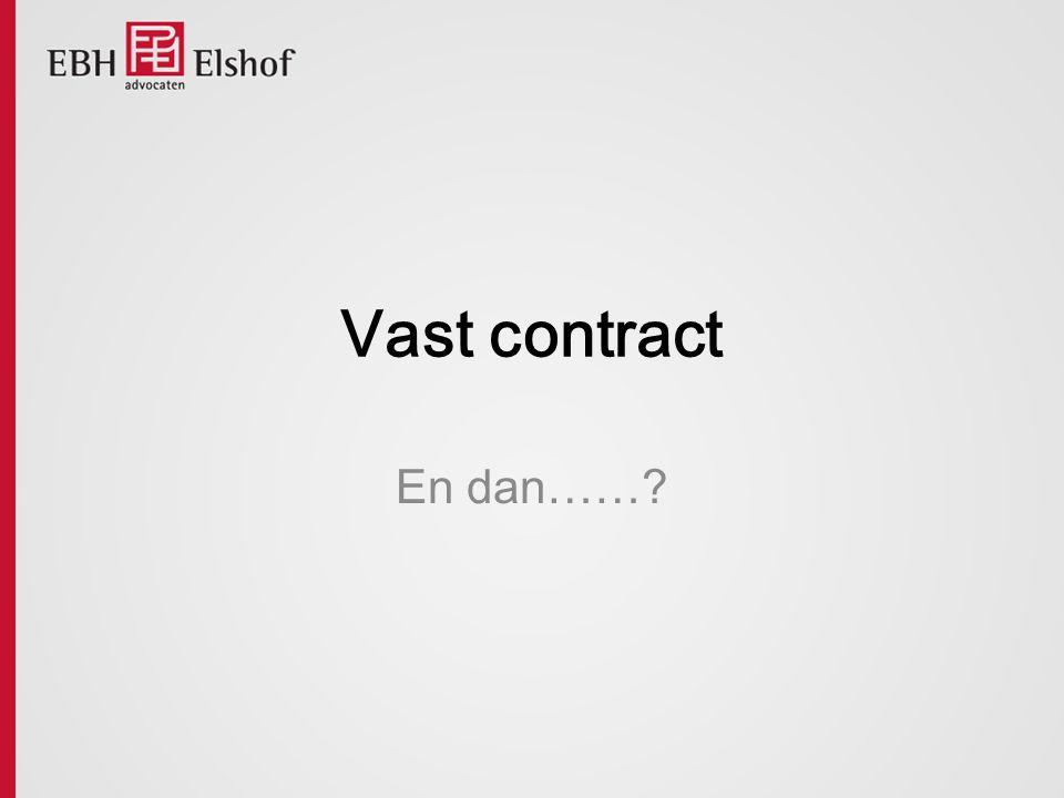 Vast contract En dan……?