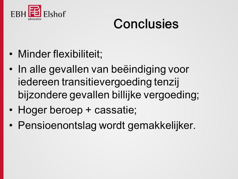 Conclusies Minder flexibiliteit; In alle gevallen van beëindiging voor iedereen transitievergoeding tenzij bijzondere gevallen billijke vergoeding; Ho