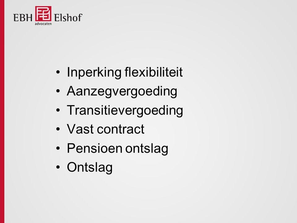 Inperking flexibiliteit Aanzegvergoeding Transitievergoeding Vast contract Pensioen ontslag Ontslag
