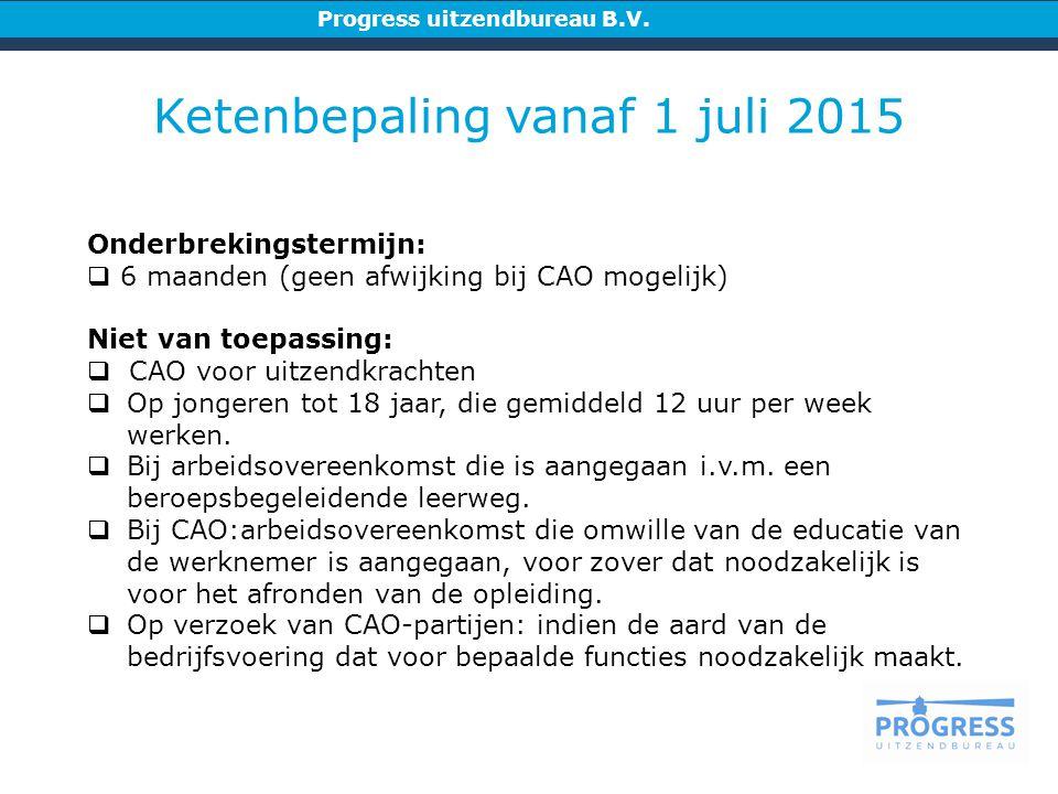 Onderbrekingstermijn:  6 maanden (geen afwijking bij CAO mogelijk) Niet van toepassing:  CAO voor uitzendkrachten  Op jongeren tot 18 jaar, die gemiddeld 12 uur per week werken.