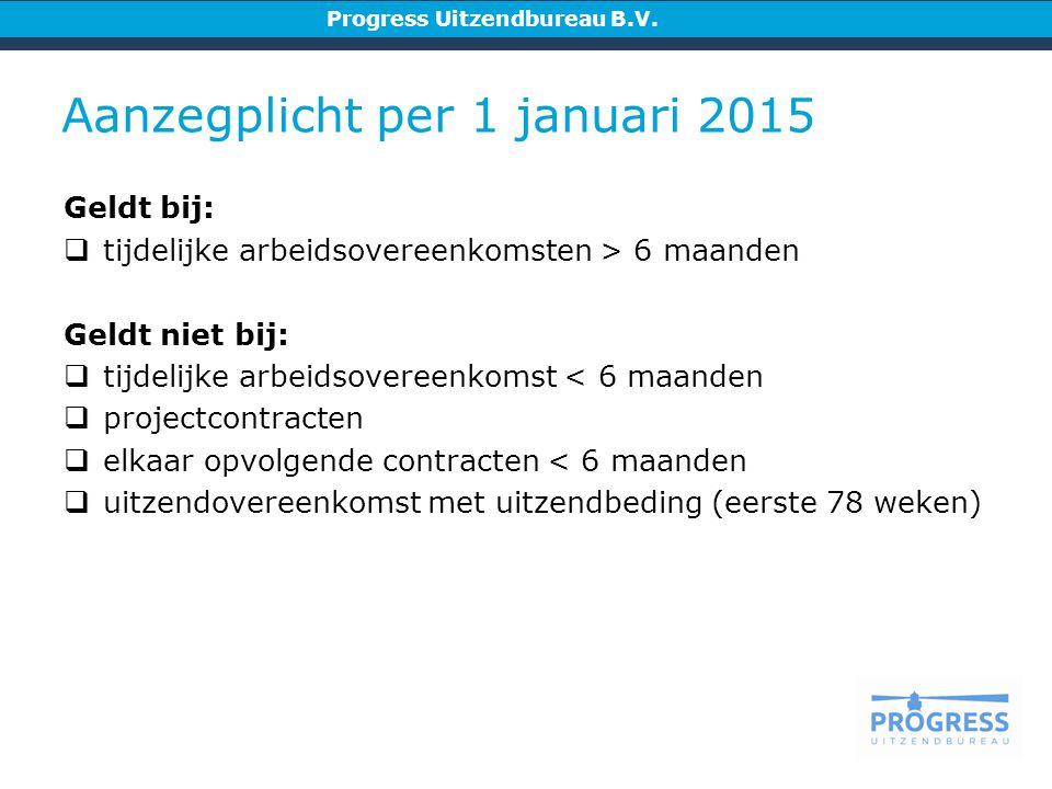Aanzegplicht per 1 januari 2015 Progress Uitzendbureau B.V.