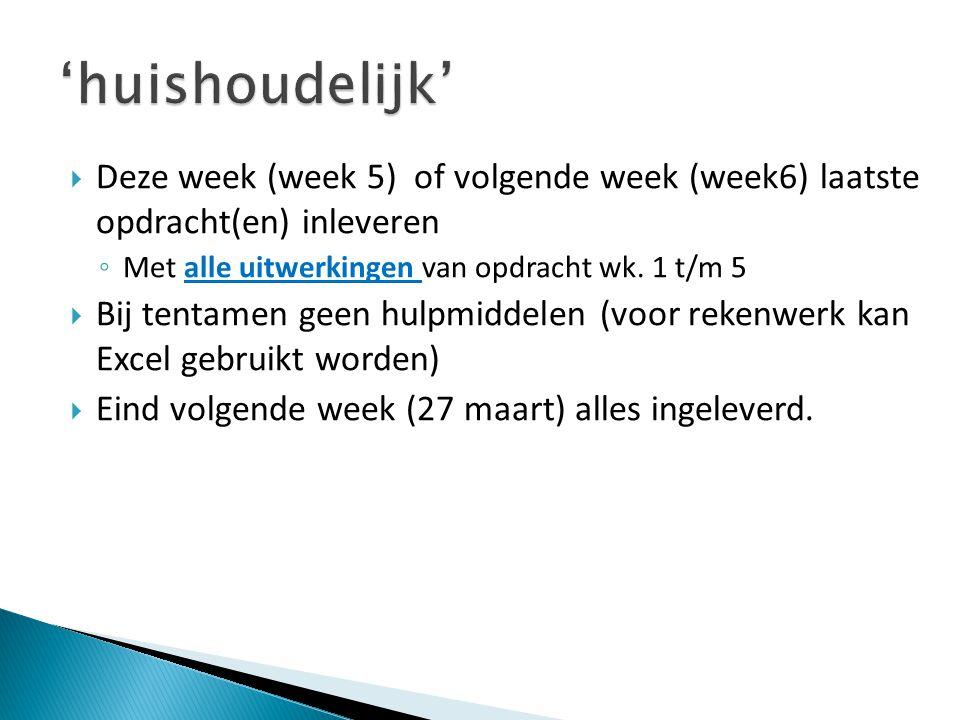  Deze week (week 5) of volgende week (week6) laatste opdracht(en) inleveren ◦ Met alle uitwerkingen van opdracht wk. 1 t/m 5  Bij tentamen geen hulp
