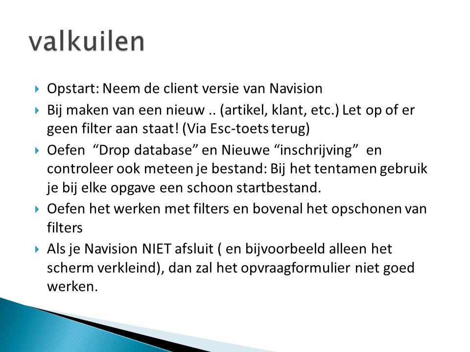  Opstart: Neem de client versie van Navision  Bij maken van een nieuw.. (artikel, klant, etc.) Let op of er geen filter aan staat! (Via Esc-toets te