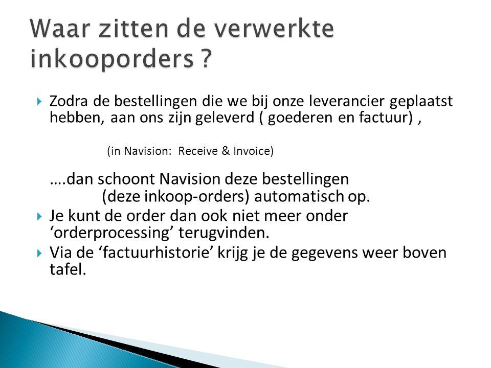  Zodra de bestellingen die we bij onze leverancier geplaatst hebben, aan ons zijn geleverd ( goederen en factuur), (in Navision: Receive & Invoice) …