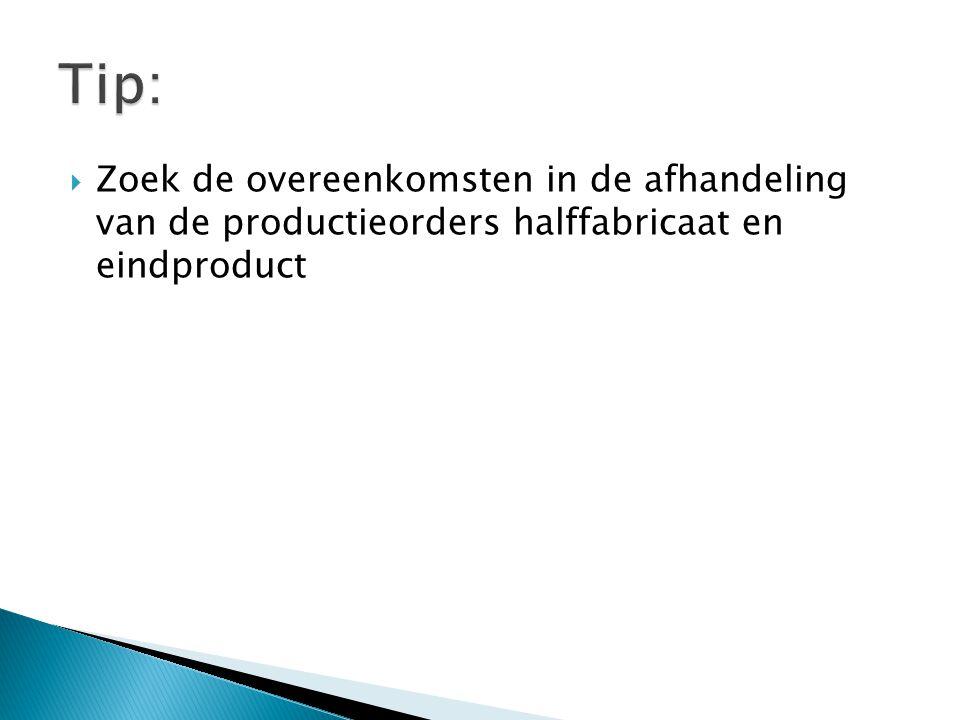  Zoek de overeenkomsten in de afhandeling van de productieorders halffabricaat en eindproduct