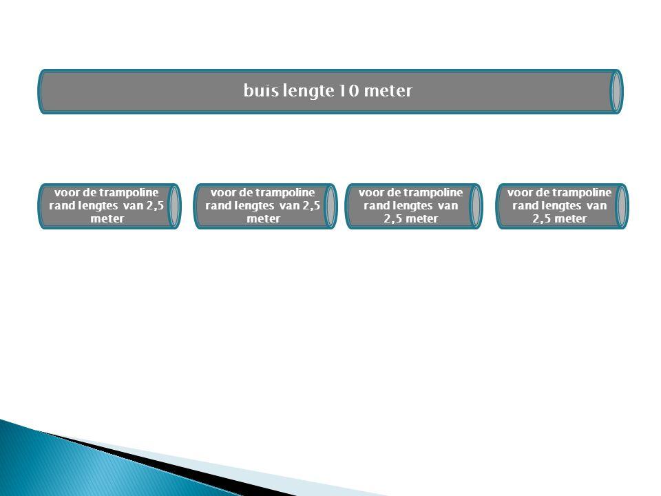 buis lengte 10 meter voor de trampoline rand lengtes van 2,5 meter