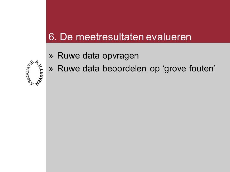 6. De meetresultaten evalueren »Ruwe data opvragen »Ruwe data beoordelen op 'grove fouten'