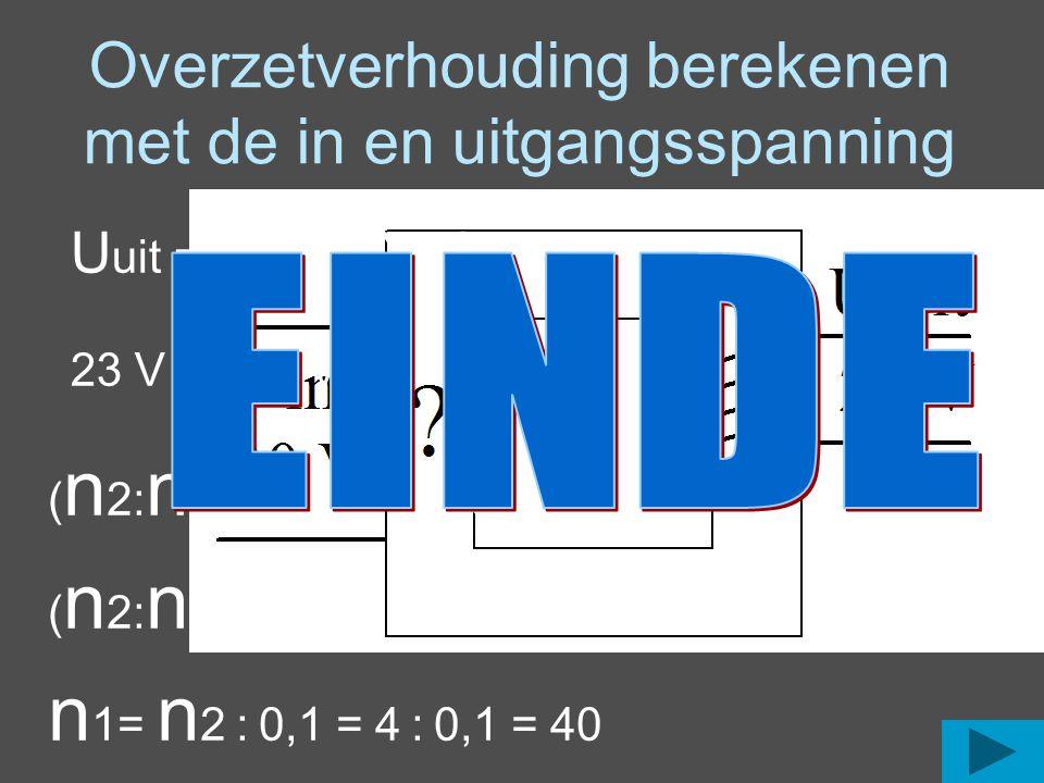 Overzetverhouding berekenen met de in en uitgangsspanning U uit = U in x ( n 2: n 1) 23 V = 230 V x ( n 2: n 1) ( n 2: n 1) = 23 V / 230 V ( n 2: n 1)