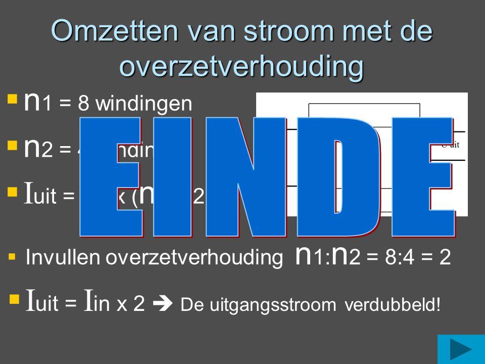 Omzetten van stroom met de overzetverhouding  n 1 = 8 windingen  n 2 = 4 windingen  I uit = I in x ( n 1: n 2)  Invullen overzetverhouding n 1: n