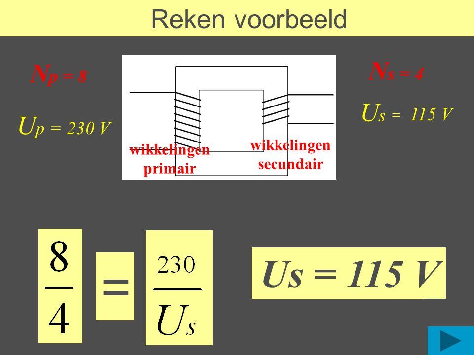 ??? Reken voorbeeld U s = N p = 8 N s = 4 wikkelingen primair wikkelingen secundair U p = 230 V = Us = ??? Us = 115 V 115 V