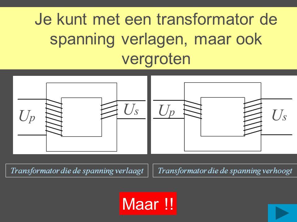 Je kunt met een transformator de spanning verlagen, maar ook vergroten UpUp UsUs Transformator die de spanning verlaagt Transformator die de spanning