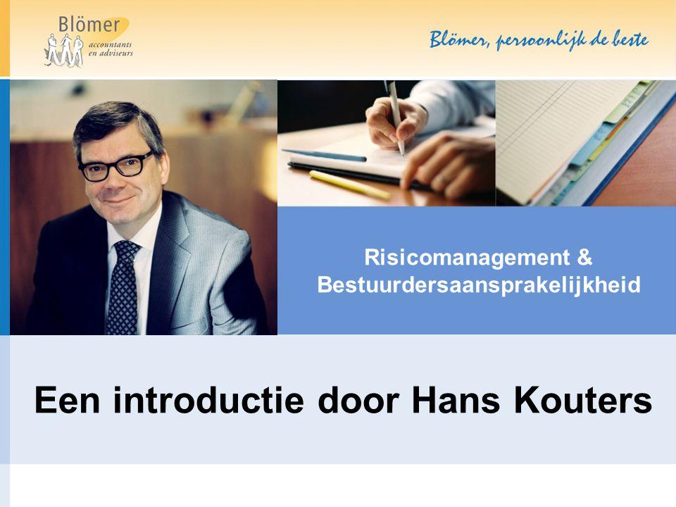 Risicomanagement & Bestuurdersaansprakelijkheid Een introductie door Hans Kouters