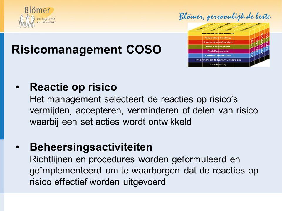 Risicomanagement COSO Reactie op risico Het management selecteert de reacties op risico's vermijden, accepteren, verminderen of delen van risico waarb