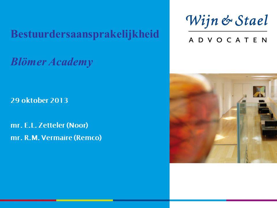 Bestuurdersaansprakelijkheid Blömer Academy 29 oktober 2013 mr. E.L. Zetteler (Noor) mr. R.M. Vermaire (Remco)