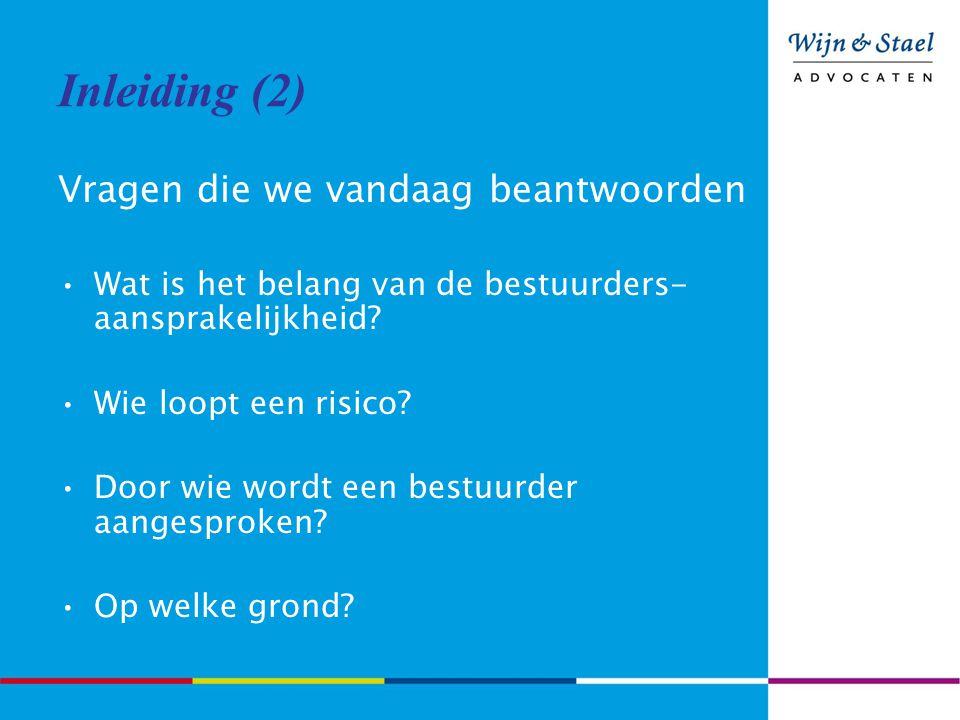 Inleiding (2) Vragen die we vandaag beantwoorden Wat is het belang van de bestuurders- aansprakelijkheid? Wie loopt een risico? Door wie wordt een bes