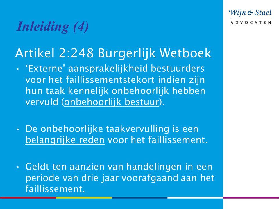 Inleiding (4) Artikel 2:248 Burgerlijk Wetboek 'Externe' aansprakelijkheid bestuurders voor het faillissementstekort indien zijn hun taak kennelijk onbehoorlijk hebben vervuld (onbehoorlijk bestuur).