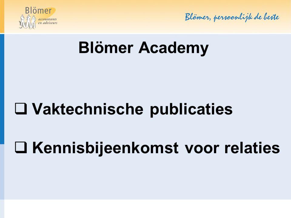 Blömer Academy laatste dinsdag van de maand Programma 26-11-2013Fiscale actualiteiten 28-1-2014Hoe motiveer ik mijn MT 25-2-2014Conflicten; Hoe ontstaan ze en hoe op te lossen.