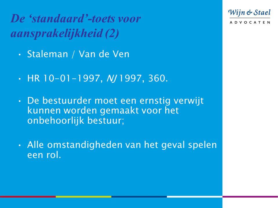 De 'standaard'-toets voor aansprakelijkheid (2) Staleman / Van de Ven HR 10-01-1997, NJ 1997, 360. De bestuurder moet een ernstig verwijt kunnen worde