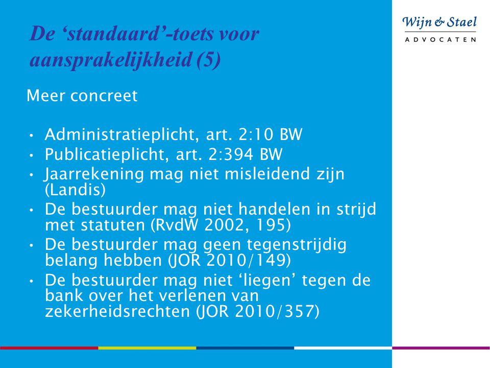 De 'standaard'-toets voor aansprakelijkheid (5) Meer concreet Administratieplicht, art. 2:10 BW Publicatieplicht, art. 2:394 BW Jaarrekening mag niet