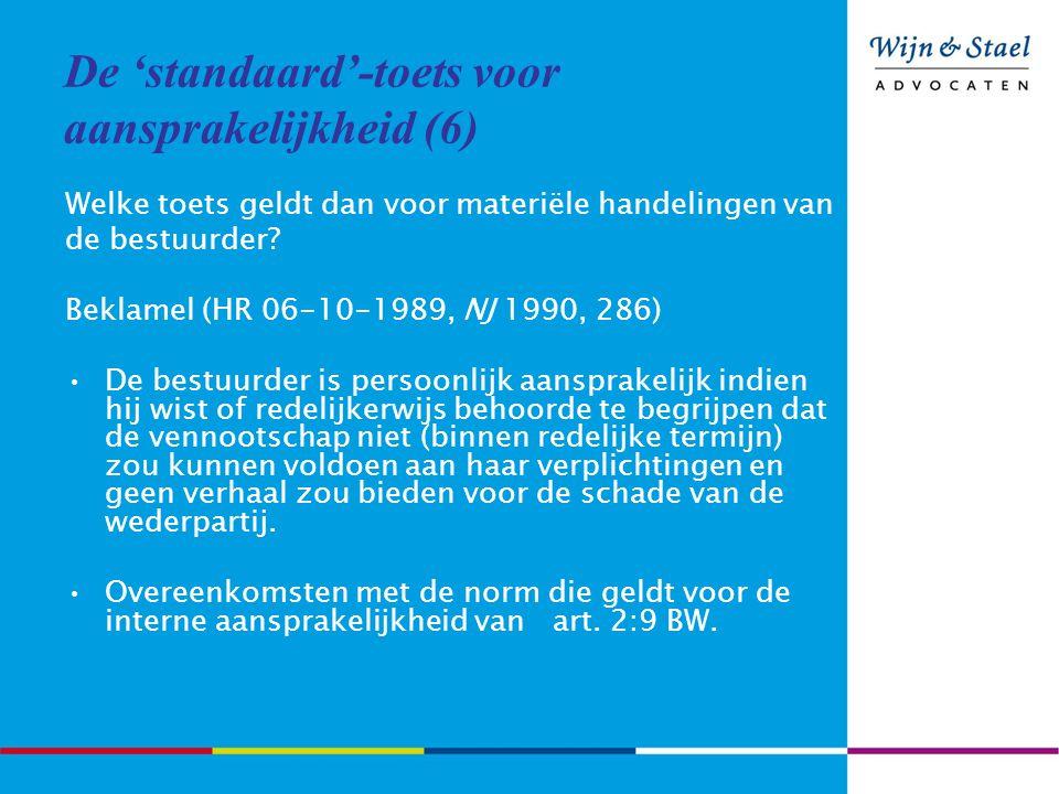 De 'standaard'-toets voor aansprakelijkheid (6) Welke toets geldt dan voor materiële handelingen van de bestuurder? Beklamel (HR 06-10-1989, NJ 1990,
