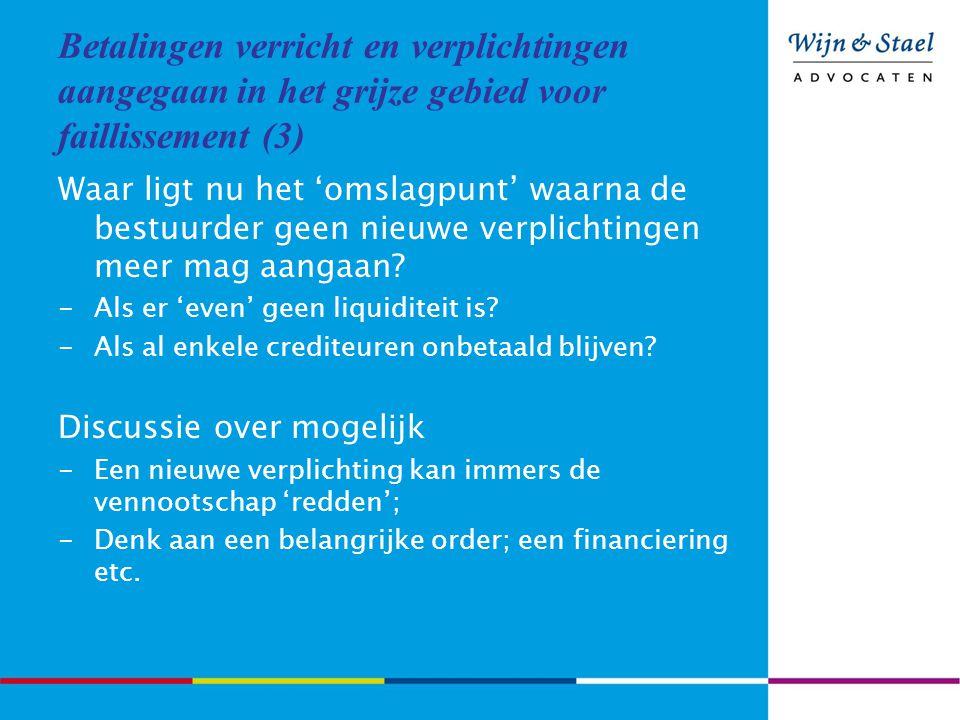 Betalingen verricht en verplichtingen aangegaan in het grijze gebied voor faillissement (3) Waar ligt nu het 'omslagpunt' waarna de bestuurder geen nieuwe verplichtingen meer mag aangaan.