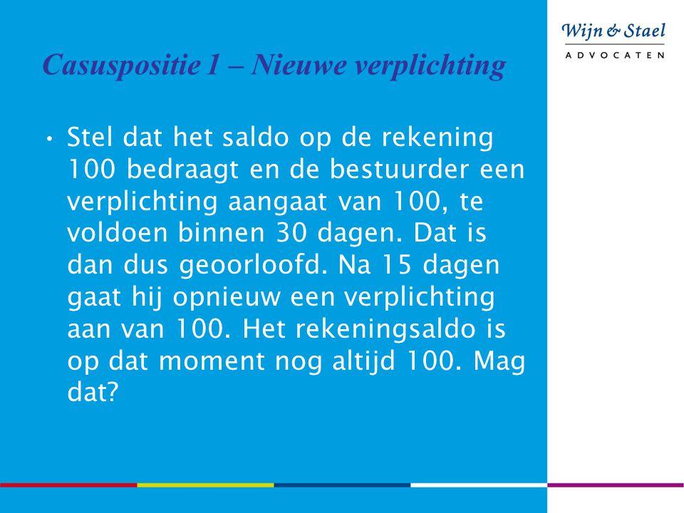 Casuspositie 1 – Nieuwe verplichting Stel dat het saldo op de rekening 100 bedraagt en de bestuurder een verplichting aangaat van 100, te voldoen binnen 30 dagen.