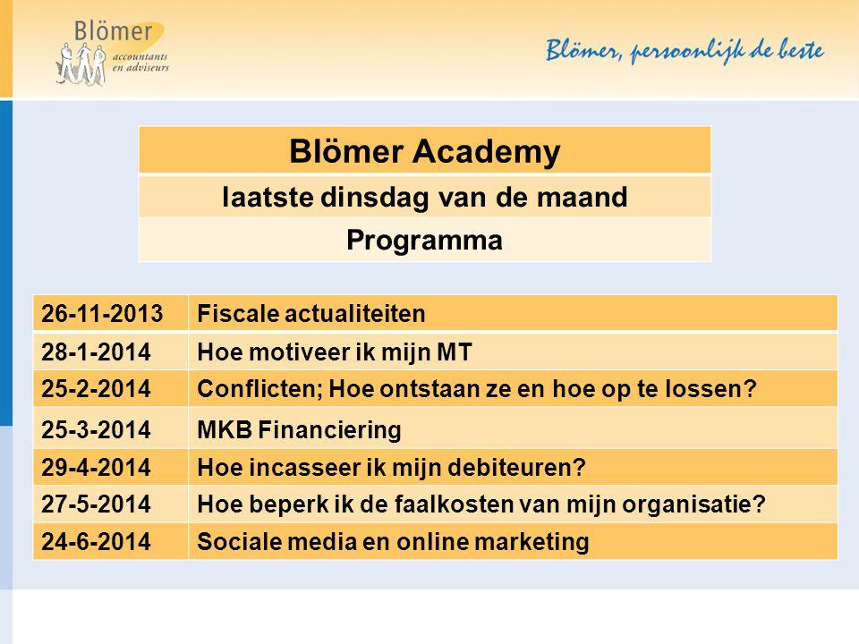 Blömer Academy laatste dinsdag van de maand Programma 26-11-2013Fiscale actualiteiten 28-1-2014Hoe motiveer ik mijn MT 25-2-2014Conflicten; Hoe ontsta