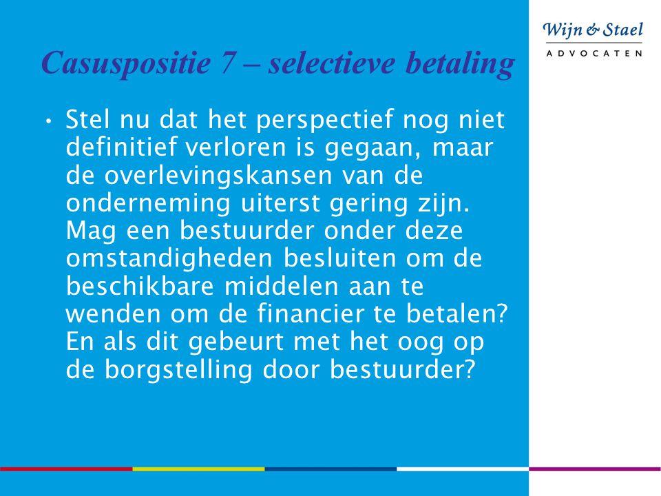 Casuspositie 7 – selectieve betaling Stel nu dat het perspectief nog niet definitief verloren is gegaan, maar de overlevingskansen van de onderneming uiterst gering zijn.