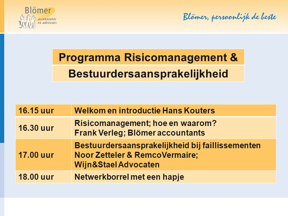 Programma Risicomanagement & Bestuurdersaansprakelijkheid 16.15 uurWelkom en introductie Hans Kouters 16.30 uur Risicomanagement; hoe en waarom? Frank