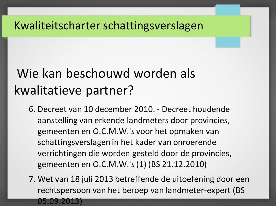 Kwaliteitscharter schattingsverslagen Wie kan beschouwd worden als kwalitatieve partner? 6.Decreet van 10 december 2010. - Decreet houdende aanstellin