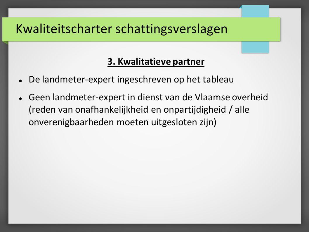 Kwaliteitscharter schattingsverslagen 3. Kwalitatieve partner De landmeter-expert ingeschreven op het tableau Geen landmeter-expert in dienst van de V