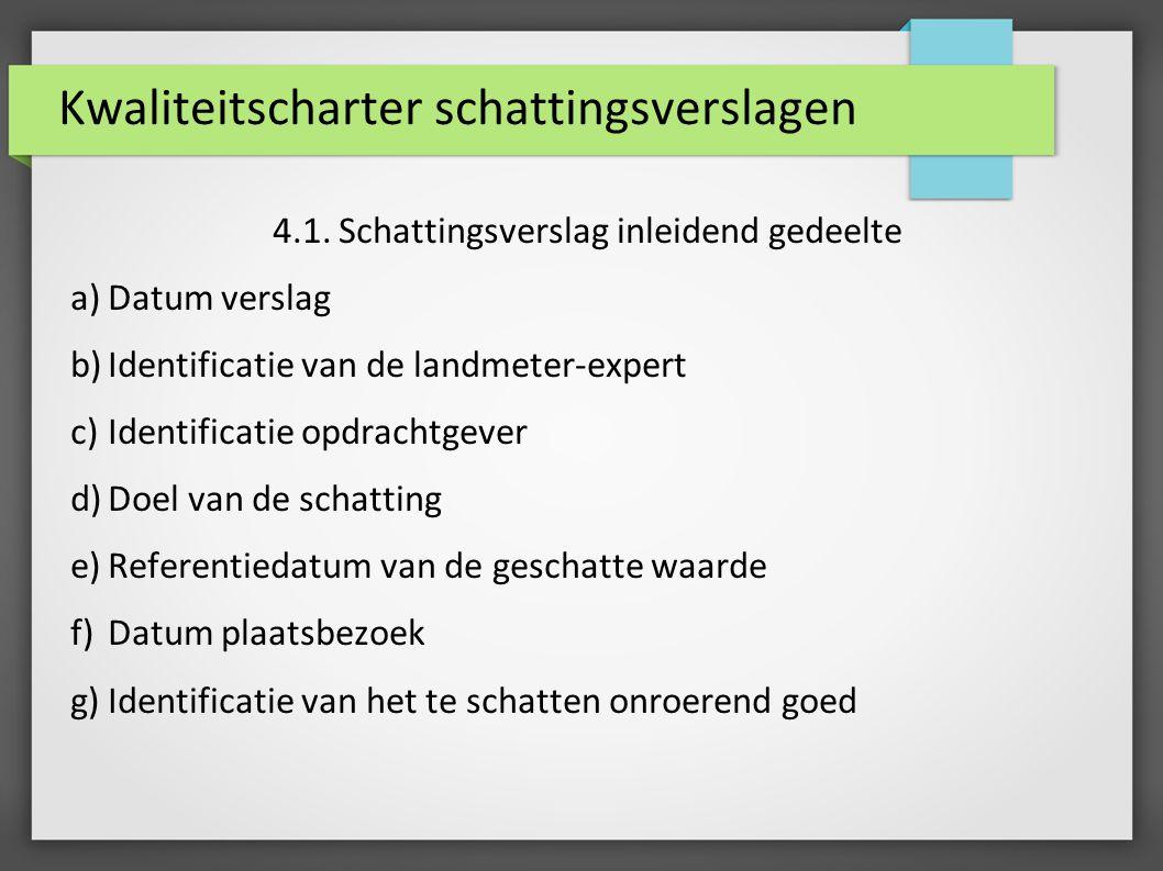 Kwaliteitscharter schattingsverslagen 4.1. Schattingsverslag inleidend gedeelte a)Datum verslag b)Identificatie van de landmeter-expert c)Identificati