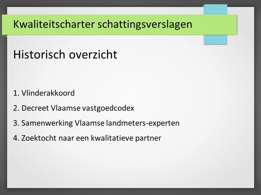 Kwaliteitscharter schattingsverslagen Historisch overzicht 1. Vlinderakkoord 2. Decreet Vlaamse vastgoedcodex 3. Samenwerking Vlaamse landmeters-exper
