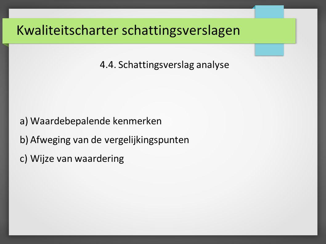 Kwaliteitscharter schattingsverslagen 4.4. Schattingsverslag analyse a)Waardebepalende kenmerken b)Afweging van de vergelijkingspunten c)Wijze van waa