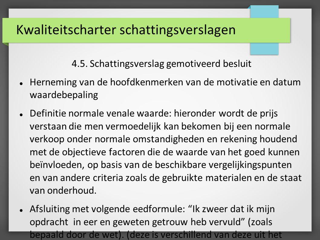 Kwaliteitscharter schattingsverslagen 4.5. Schattingsverslag gemotiveerd besluit Herneming van de hoofdkenmerken van de motivatie en datum waardebepal